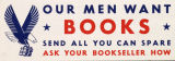Image for Our men want : books : send all you can spare : ask your bookseller how